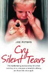 Ebook in inglese Cry Silent Tears: The heartbreaking survival story of a small mute boy who overcame unbearable suffering and found his voice again Peters, Joe