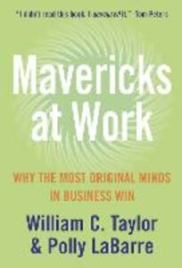 Ebook in inglese Mavericks at Work: Why the most original minds in business win LaBarre, Polly , Taylor, William