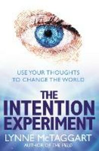 Ebook in inglese Intention Experiment: Use Your Thoughts to Change the World McTaggart, Lynne