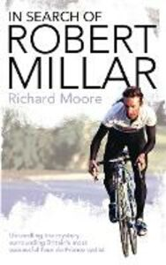 Ebook in inglese In Search of Robert Millar: Unravelling the Mystery Surrounding Britain's Most Successful Tour de France Cyclist Moore, Richard