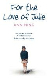 Ebook in inglese For the Love of Julie: A nightmare come true. A mother's courage. A desperate fight for justice. Ming, Ann