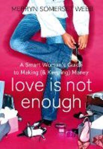Foto Cover di Love Is Not Enough: A Smart Woman's Guide to Money, Ebook inglese di Merryn Somerset Webb, edito da HarperCollins Publishers