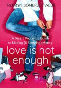 Ebook in inglese Love Is Not Enough: A Smart Woman's Guide to Money Somerset Webb, Merryn