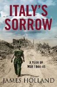 Ebook in inglese Italy's Sorrow: A Year of War 1944-45 Holland, James