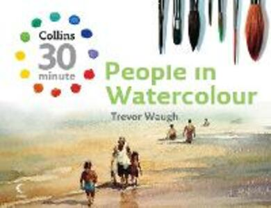 Collins 30 Minute People in Watercolour - Trevor Waugh - cover