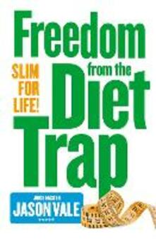 Freedom from the Diet Trap: Slim for Life - Jason Vale - cover