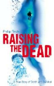 Ebook in inglese Raising the Dead: A True Story of Death and Survival Finch, Phillip