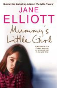 Ebook in inglese Mummy's Little Girl: A heart-rending story of abuse, innocence and the desperate race to save a lost child Elliott, Jane