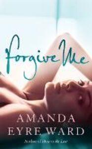 Ebook in inglese Forgive Me Eyre Ward, Amanda