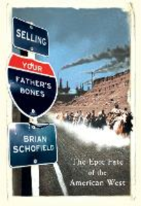 Ebook in inglese Selling Your Father's Bones: The Epic Fate of the American West Schofield, Brian