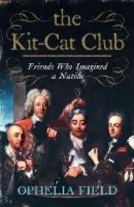 Ebook in inglese Kit-Cat Club: Friends Who Imagined a Nation Field, Ophelia