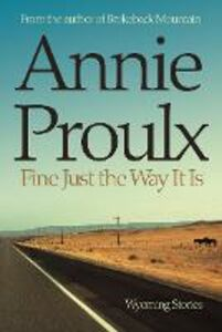 Foto Cover di Fine Just the Way It Is: Wyoming Stories 3, Ebook inglese di Annie Proulx, edito da HarperCollins Publishers