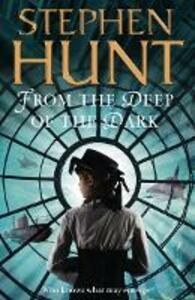 From the Deep of the Dark - Stephen Hunt - cover