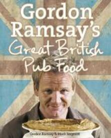 Gordon Ramsay's Great British Pub Food - Gordon Ramsay,Mark Sargeant - cover