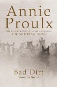 Ebook in inglese Bad Dirt: Wyoming Stories 2 Proulx, Annie