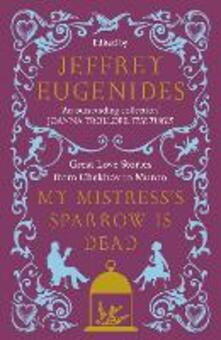 My Mistress's Sparrow is Dead: Great Love Stories from Chekhov to Munro - cover