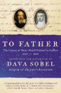 To Father: The Letters of Sister Maria Celeste to Galileo, 1623-1633 - cover