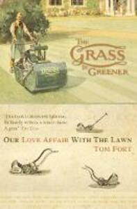 The Grass is Greener: An Anglo-Saxon Passion - Tom Fort - cover