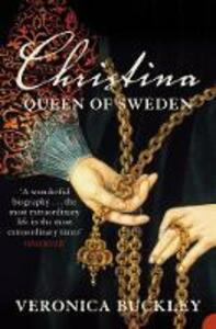 Christina Queen of Sweden: The Restless Life of a European Eccentric - Veronica Buckley - cover