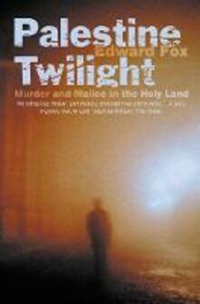 Palestine Twilight: The Murder of Dr Glock and the Archaeology of the Holy Land - Edward Fox - cover