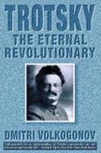 Trotsky: The Eternal Revolutionary - Dmitri Volkogonov - cover