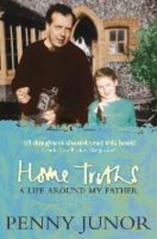Home Truths: Life Around My Father - Penny Junor - cover