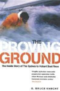 The Proving Ground: The Inside Story of the 1998 Sydney to Hobart Boat Race - Bruce Knecht - cover