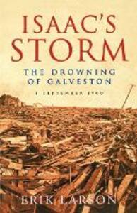 Isaac's Storm: The Drowning of Galveston, 8 September 1900 - Erik Larson - cover