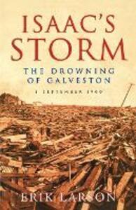 Isaac's Storm: The Drowning of Galveston, 8 September 1900 - Erik Larson - cover
