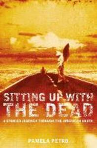 Sitting Up With the Dead: A Storied Journey Through the American South - Pamela Petro - cover