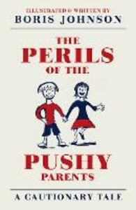 Ebook in inglese Perils of the Pushy Parents: A Cautionary Tale Johnson, Boris