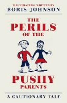 Perils of the Pushy Parents: A Cautionary Tale
