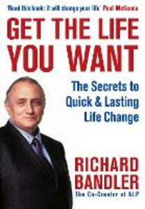 Get the Life You Want - Richard Bandler - cover