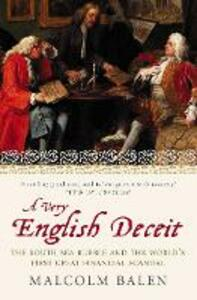 A Very English Deceit: The Secret History of the South Sea Bubble and the First Great Financial Scandal - Malcolm Balen - cover