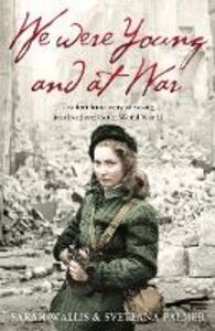 Foto Cover di We Were Young and at War: The first-hand story of young lives lived and lost in World War Two, Ebook inglese di Svetlana Palmer,Sarah Wallis, edito da HarperCollins Publishers