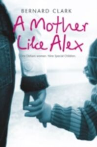 Ebook in inglese Mother Like Alex: One defiant woman. Nine special children. The fight to bring her family together. Clark, Bernard