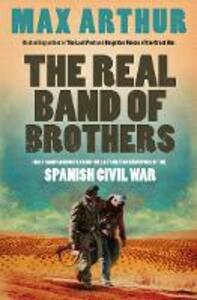 The Real Band of Brothers: First-Hand Accounts from the Last British Survivors of the Spanish Civil War - Max Arthur - cover