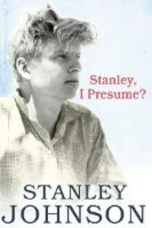 Stanley I Presume? - Stanley Johnson - cover