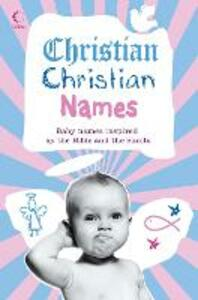 Christian Christian Names: Baby Names Inspired by the Bible and the Saints - Martin H. Manser - cover