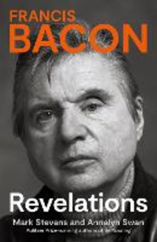 Francis Bacon: Revelations - Mark Stevens,Annalyn Swan - cover