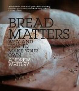 Bread Matters: Why and How to Make Your Own - Andrew Whitley - cover