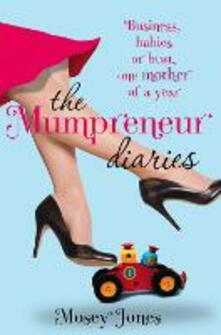 The Mumpreneur Diaries: Business, Babies or Bust - One Mother of a Year - Mosey Jones - cover