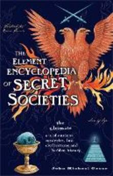 The Element Encyclopedia of Secret Societies: The Ultimate A-Z of Ancient Mysteries, Lost Civilizations and Forgotten Wisdom - John Michael Greer - cover