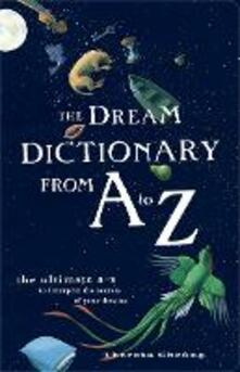 The Dream Dictionary from A to Z: The Ultimate A-Z to Interpret the Secrets of Your Dreams - Theresa Cheung - cover