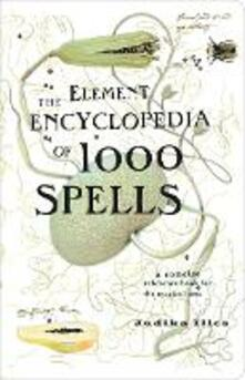 The Element Encyclopedia of 1000 Spells: A Concise Reference Book for the Magical Arts - Judika Illes - cover