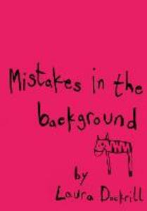 Mistakes in the Background - Laura Dockrill - cover