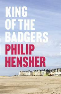 King of the Badgers - Philip Hensher - cover