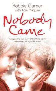 Foto Cover di Nobody Came: The appalling true story of brothers cruelly abused in a Jersey care home, Ebook inglese di Robbie Garner, edito da HarperCollins Publishers