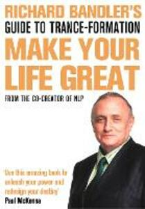 Richard Bandler's Guide to Trance-formation: Make Your Life Great - Richard Bandler - cover