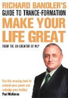 Richard Bandler's Guide to Trance-formation: Make Your Life Great - Richard Bandler - cover